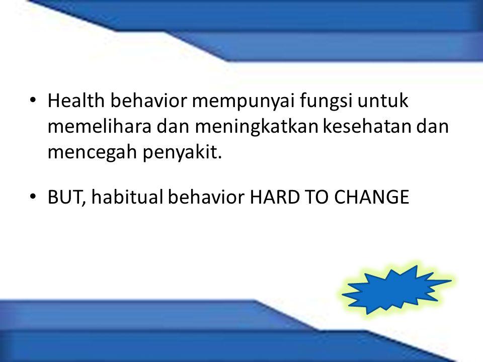 Health behavior mempunyai fungsi untuk memelihara dan meningkatkan kesehatan dan mencegah penyakit.