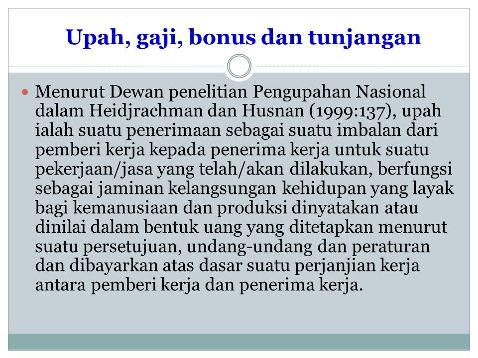 Upah, gaji, bonus dan tunjangan Menurut Dewan penelitian Pengupahan Nasional dalam Heidjrachman dan Husnan (1999:137), upah ialah suatu penerimaan seb
