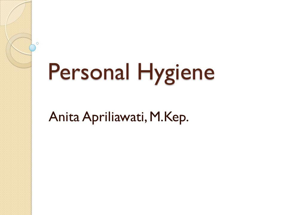 Personal Hygiene Anita Apriliawati, M.Kep.