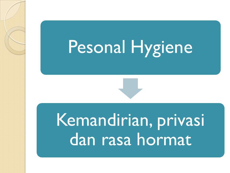 Pesonal Hygiene Kemandirian, privasi dan rasa hormat