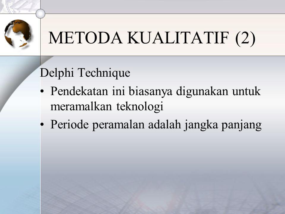 Delphi Technique Pendekatan ini biasanya digunakan untuk meramalkan teknologi Periode peramalan adalah jangka panjang METODA KUALITATIF (2)