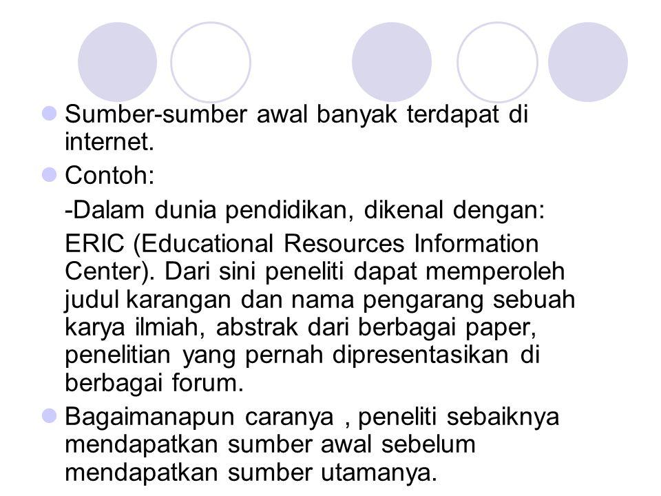 Sumber-sumber awal banyak terdapat di internet. Contoh: -Dalam dunia pendidikan, dikenal dengan: ERIC (Educational Resources Information Center). Dari
