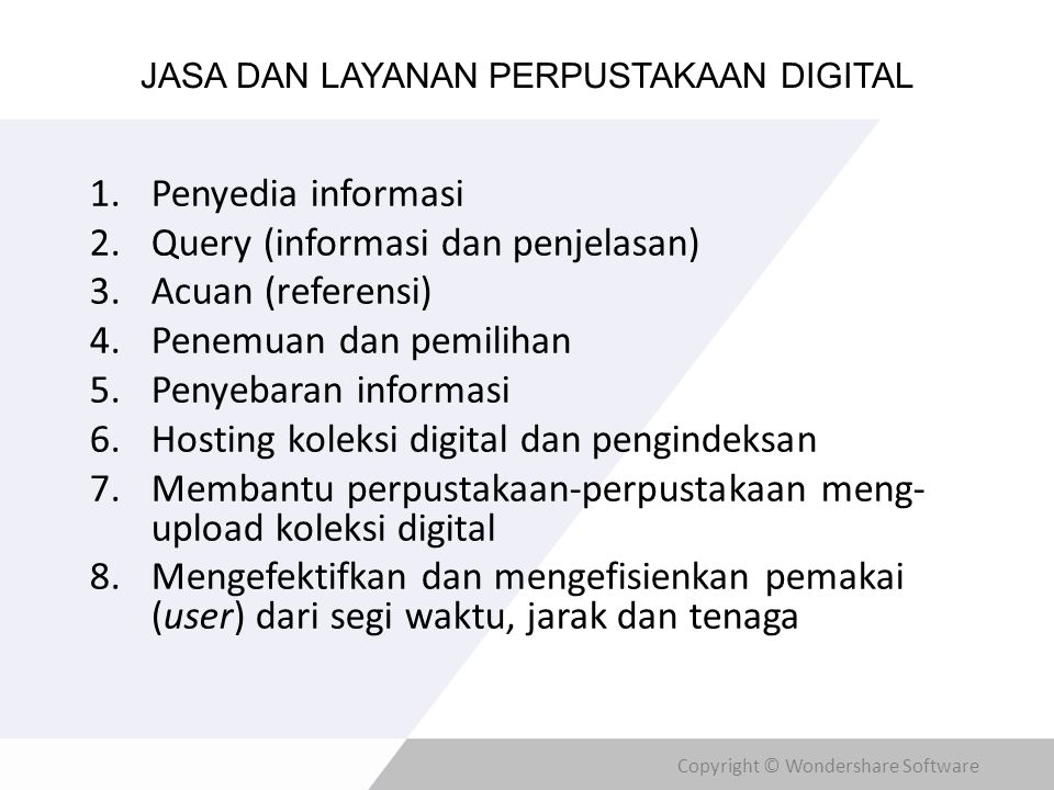 Copyright © Wondershare Software JASA DAN LAYANAN PERPUSTAKAAN DIGITAL 1.Penyedia informasi 2.Query (informasi dan penjelasan) 3.Acuan (referensi) 4.P