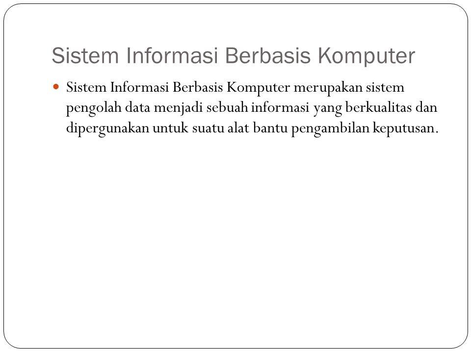 Sistem Informasi Berbasis Komputer 5 Sistem Informasi Berbasis Komputer merupakan sistem pengolah data menjadi sebuah informasi yang berkualitas dan d