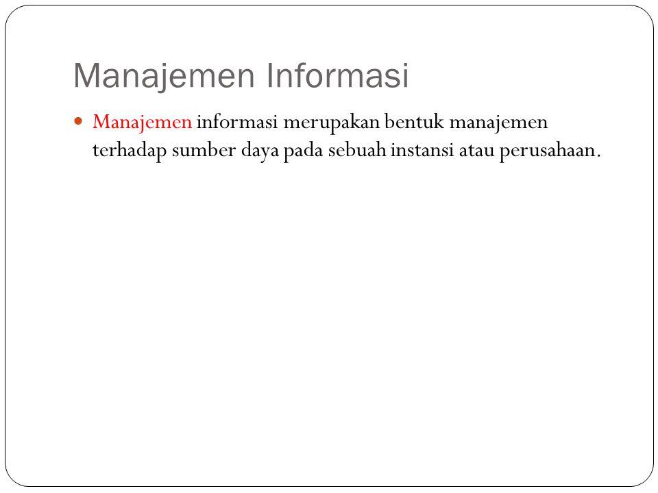 Manajemen Informasi 8 Manajemen informasi merupakan bentuk manajemen terhadap sumber daya pada sebuah instansi atau perusahaan.