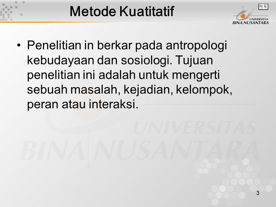 3 Metode Kuatitatif Penelitian in berkar pada antropologi kebudayaan dan sosiologi.