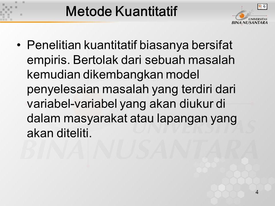 4 Metode Kuantitatif Penelitian kuantitatif biasanya bersifat empiris.