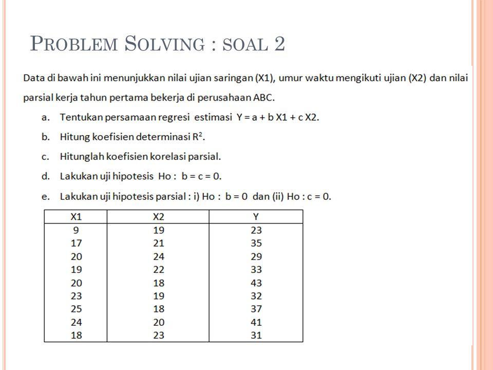 P ROBLEM S OLVING : SOAL 2