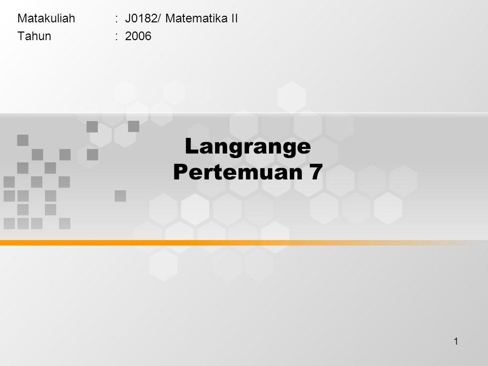 1 Langrange Pertemuan 7 Matakuliah: J0182/ Matematika II Tahun: 2006