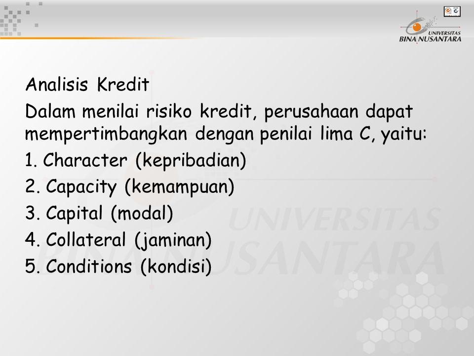 Analisis Kredit Dalam menilai risiko kredit, perusahaan dapat mempertimbangkan dengan penilai lima C, yaitu: 1. Character (kepribadian) 2. Capacity (k