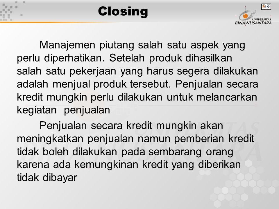 Closing Manajemen piutang salah satu aspek yang perlu diperhatikan. Setelah produk dihasilkan salah satu pekerjaan yang harus segera dilakukan adalah