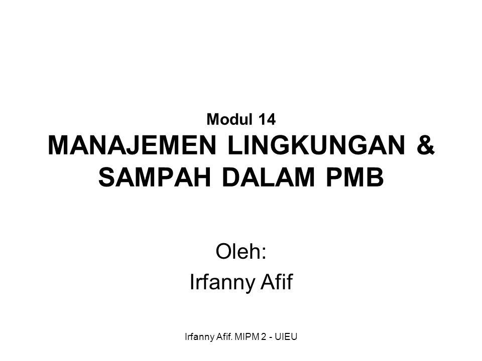 Irfanny Afif. MIPM 2 - UIEU Modul 14 MANAJEMEN LINGKUNGAN & SAMPAH DALAM PMB Oleh: Irfanny Afif