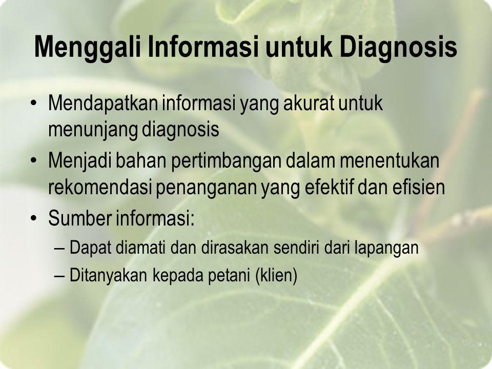 Menggali Informasi untuk Diagnosis Mendapatkan informasi yang akurat untuk menunjang diagnosis Menjadi bahan pertimbangan dalam menentukan rekomendasi