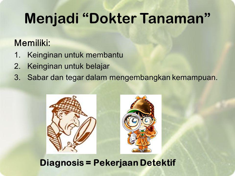"""Menjadi """"Dokter Tanaman"""" Memiliki: 1.Keinginan untuk membantu 2.Keinginan untuk belajar 3.Sabar dan tegar dalam mengembangkan kemampuan. Diagnosis = P"""