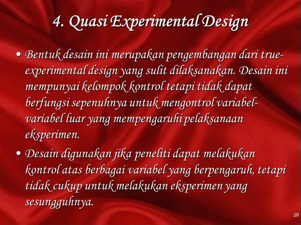 4. Quasi Experimental Design Bentuk desain ini merupakan pengembangan dari true- experimental design yang sulit dilaksanakan. Desain ini mempunyai kel