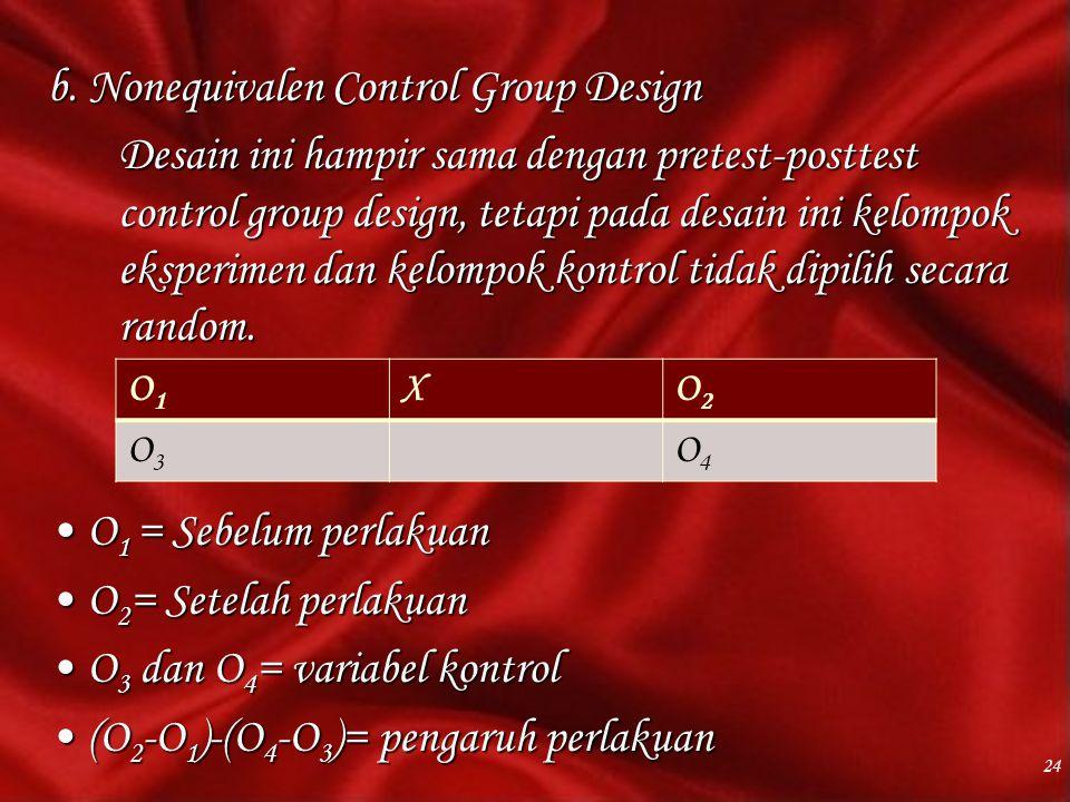 b. Nonequivalen Control Group Design Desain ini hampir sama dengan pretest-posttest control group design, tetapi pada desain ini kelompok eksperimen d