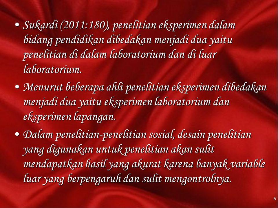 Sukardi (2011:180), penelitian eksperimen dalam bidang pendidikan dibedakan menjadi dua yaitu penelitian di dalam laboratorium dan di luar laboratoriu