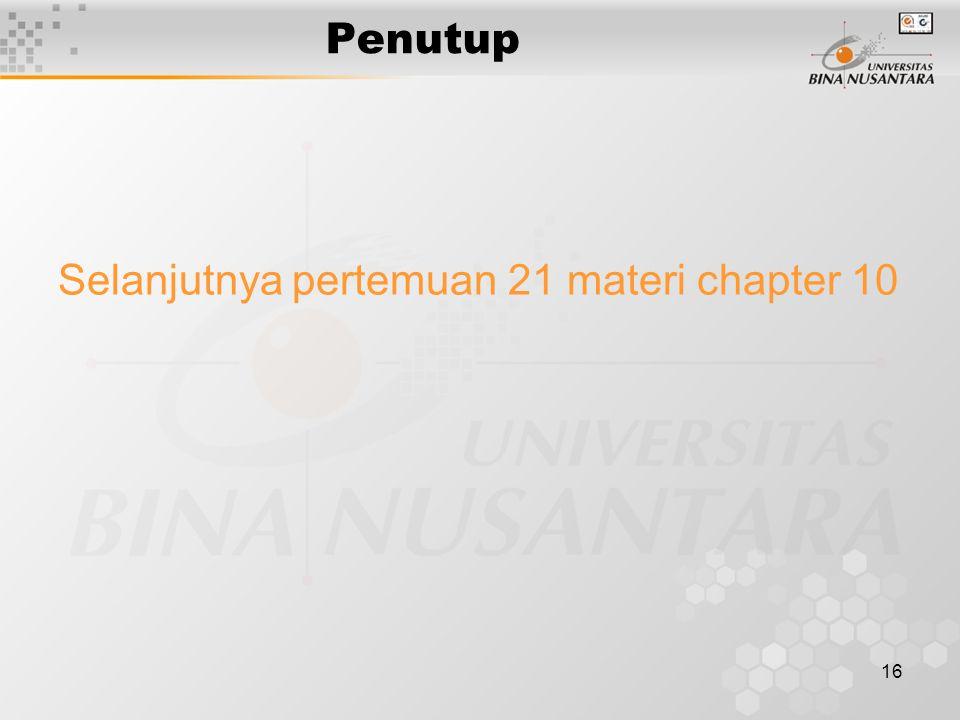 16 Penutup Selanjutnya pertemuan 21 materi chapter 10