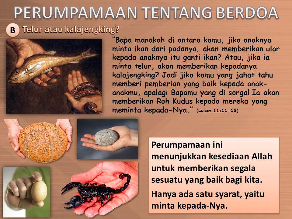 B B Bapa manakah di antara kamu, jika anaknya minta ikan dari padanya, akan memberikan ular kepada anaknya itu ganti ikan.