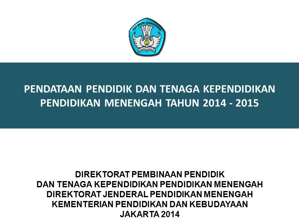 DIREKTORAT PEMBINAAN PENDIDIK DAN TENAGA KEPENDIDIKAN PENDIDIKAN MENENGAH DIREKTORAT JENDERAL PENDIDIKAN MENENGAH KEMENTERIAN PENDIDIKAN DAN KEBUDAYAAN JAKARTA 2014 PENDATAAN PENDIDIK DAN TENAGA KEPENDIDIKAN PENDIDIKAN MENENGAH TAHUN 2014 - 2015