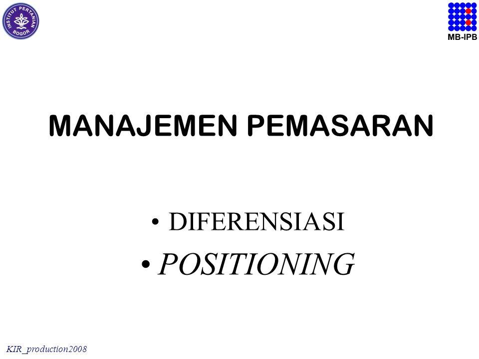 KIR_production2008 MANAJEMEN PEMASARAN DIFERENSIASI POSITIONING