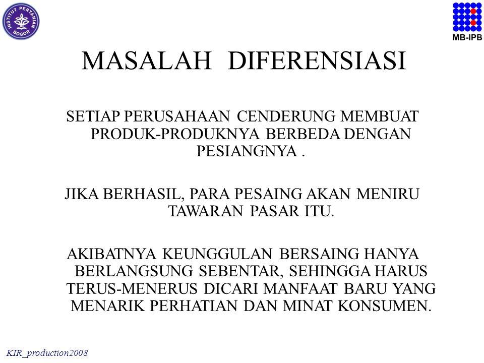 KIR_production2008 MASALAH DIFERENSIASI SETIAP PERUSAHAAN CENDERUNG MEMBUAT PRODUK-PRODUKNYA BERBEDA DENGAN PESIANGNYA.