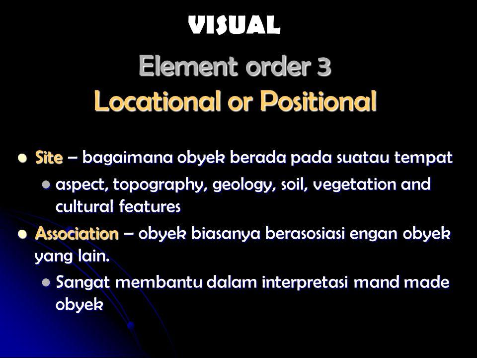Elements Order 3 Interpreted Height – menjelaskan detail dari obyek Height – menjelaskan detail dari obyek Tinggi pohon/bangunan Tinggi pohon/bangunan Shadow – mungkin membantu/mengganggu interpretasi Shadow – mungkin membantu/mengganggu interpretasi Identifikasi dapat ditingkatkan dengan informasi bayangan Identifikasi dapat ditingkatkan dengan informasi bayangan VISUAL
