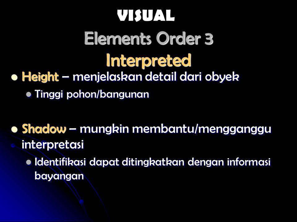 Elements Order 3 Interpreted Height – menjelaskan detail dari obyek Height – menjelaskan detail dari obyek Tinggi pohon/bangunan Tinggi pohon/bangunan