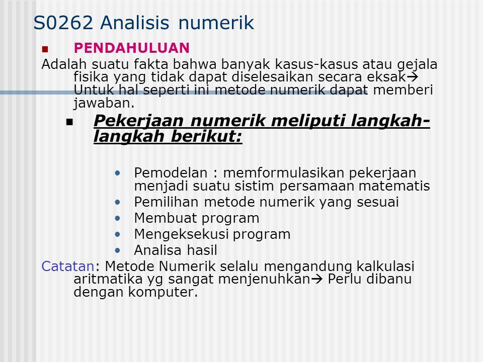 S0262 Analisis numerik PENDAHULUAN Adalah suatu fakta bahwa banyak kasus-kasus atau gejala fisika yang tidak dapat diselesaikan secara eksak  Untuk h