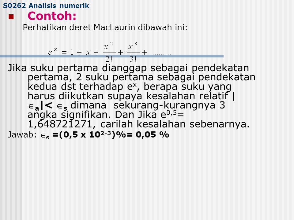 S0262 Analisis numerik Contoh: Perhatikan deret MacLaurin dibawah ini: Jika suku pertama dianggap sebagai pendekatan pertama, 2 suku pertama sebagai p