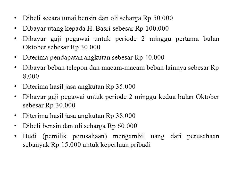 Dibeli secara tunai bensin dan oli seharga Rp 50.000 Dibayar utang kepada H. Basri sebesar Rp 100.000 Dibayar gaji pegawai untuk periode 2 minggu pert