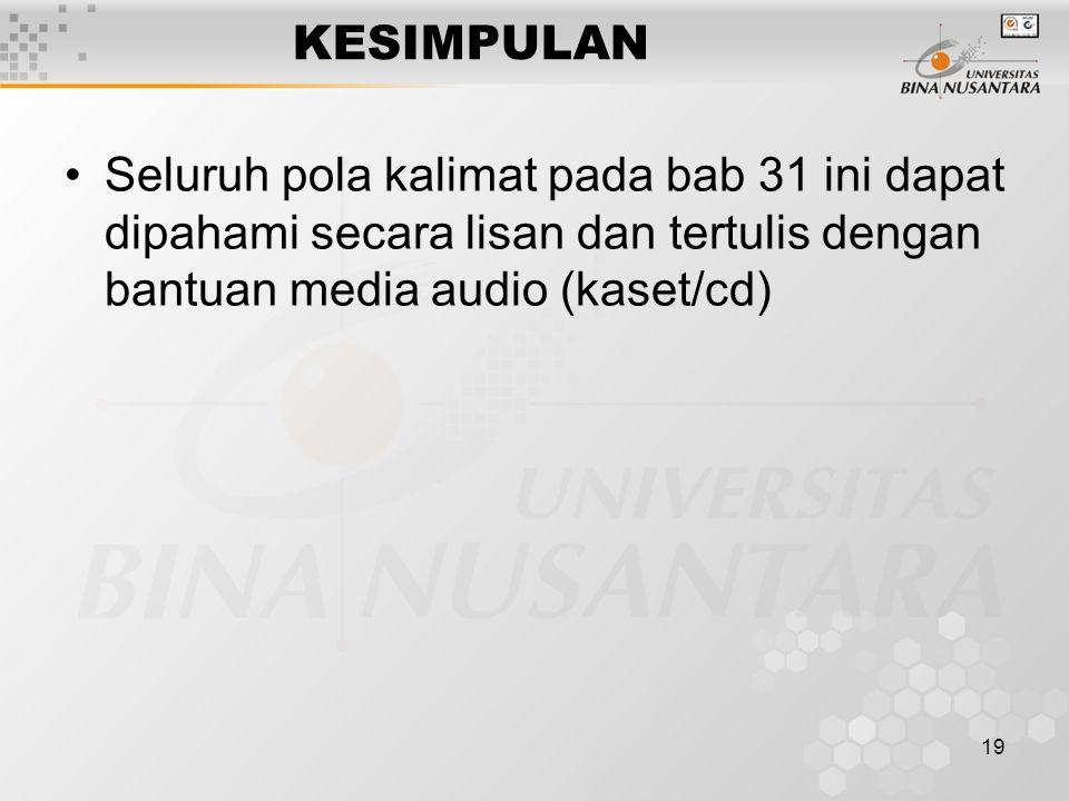 19 KESIMPULAN Seluruh pola kalimat pada bab 31 ini dapat dipahami secara lisan dan tertulis dengan bantuan media audio (kaset/cd)