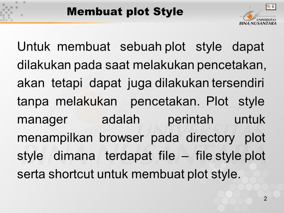 2 Membuat plot Style Untuk membuat sebuah plot style dapat dilakukan pada saat melakukan pencetakan, akan tetapi dapat juga dilakukan tersendiri tanpa melakukan pencetakan.