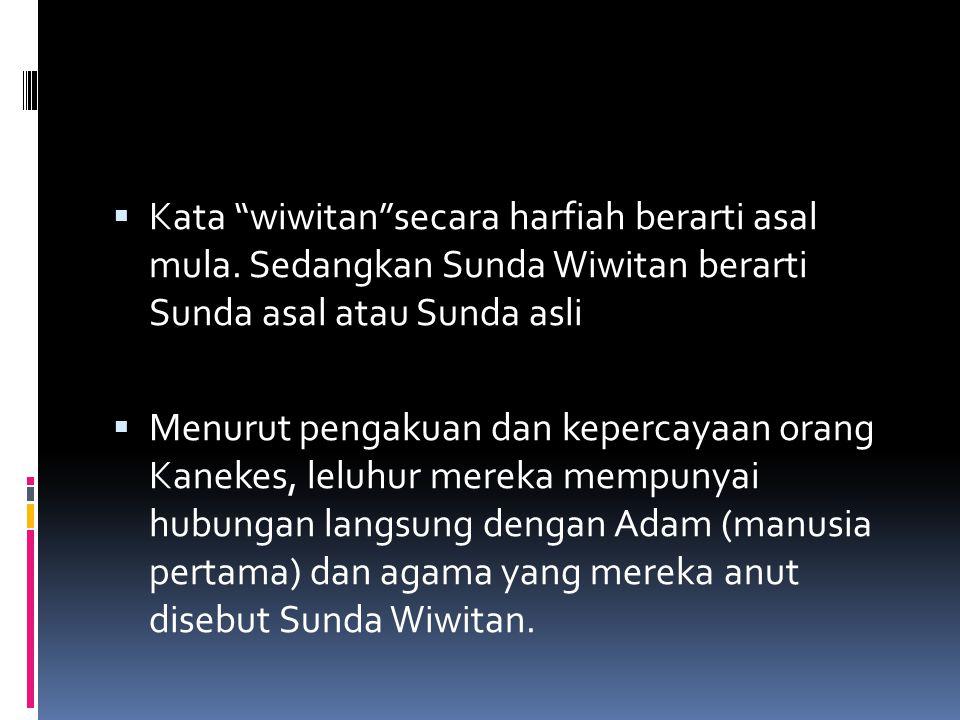 """ Kata """"wiwitan""""secara harfiah berarti asal mula. Sedangkan Sunda Wiwitan berarti Sunda asal atau Sunda asli  Menurut pengakuan dan kepercayaan orang"""