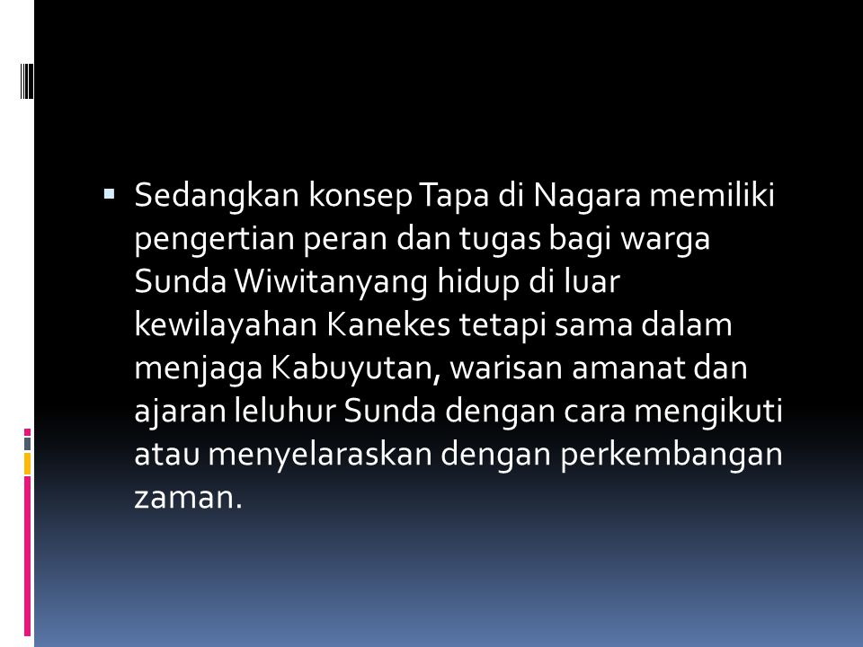  Sedangkan konsep Tapa di Nagara memiliki pengertian peran dan tugas bagi warga Sunda Wiwitanyang hidup di luar kewilayahan Kanekes tetapi sama dalam