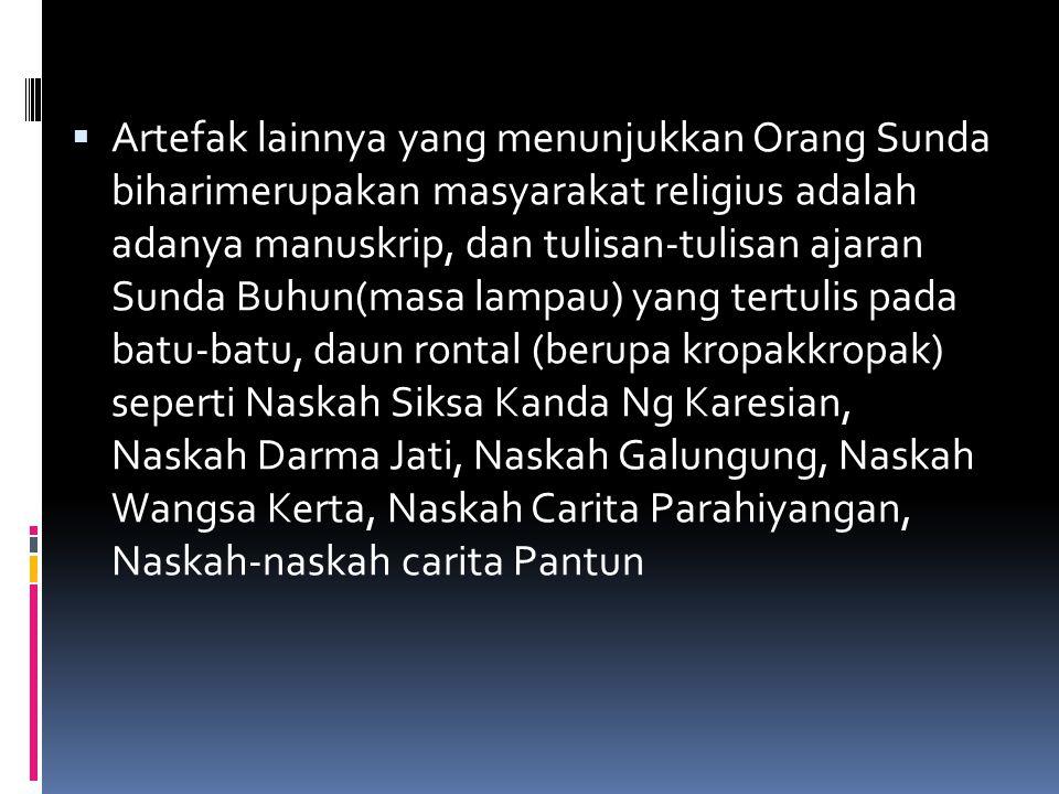  Artefak lainnya yang menunjukkan Orang Sunda biharimerupakan masyarakat religius adalah adanya manuskrip, dan tulisan-tulisan ajaran Sunda Buhun(mas
