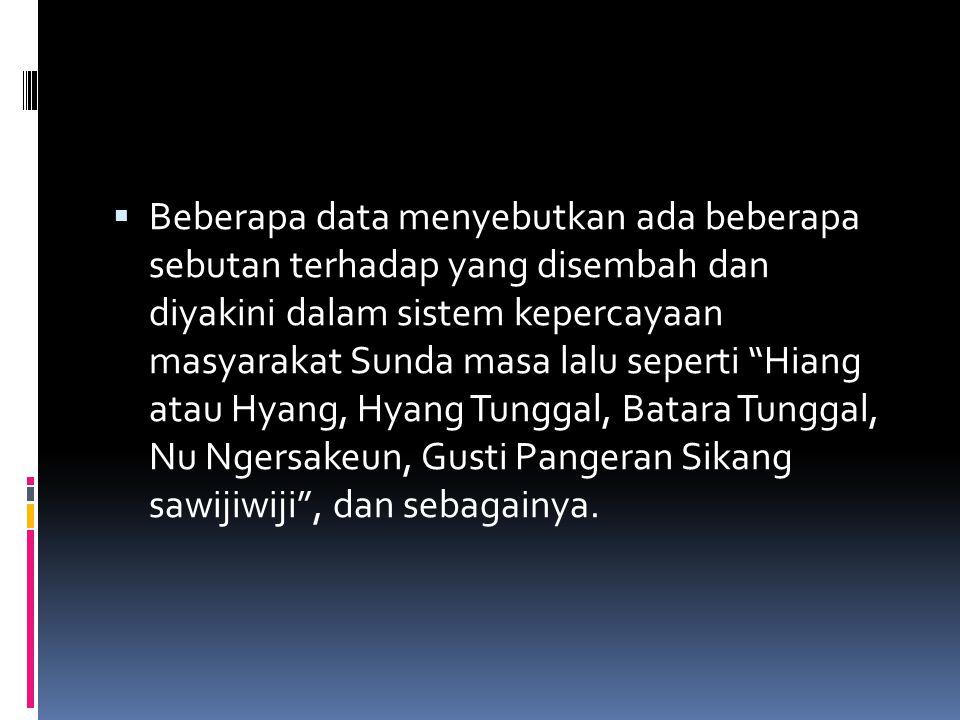""" Beberapa data menyebutkan ada beberapa sebutan terhadap yang disembah dan diyakini dalam sistem kepercayaan masyarakat Sunda masa lalu seperti """"Hian"""