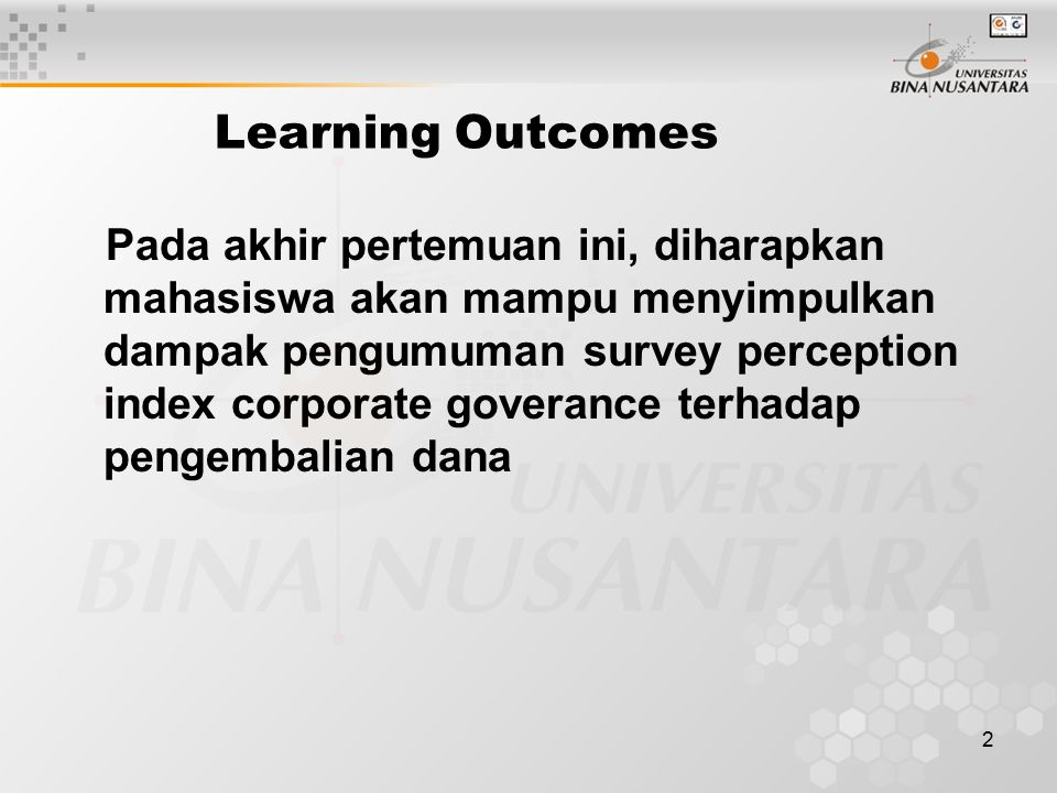 2 Learning Outcomes Pada akhir pertemuan ini, diharapkan mahasiswa akan mampu menyimpulkan dampak pengumuman survey perception index corporate goverance terhadap pengembalian dana