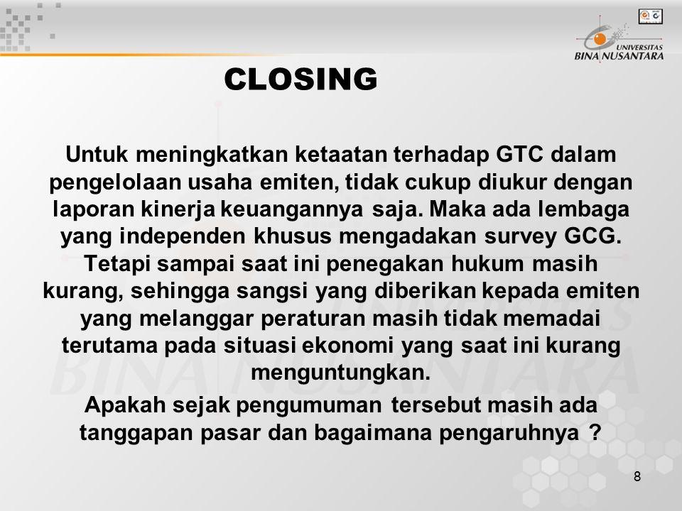 8 CLOSING Untuk meningkatkan ketaatan terhadap GTC dalam pengelolaan usaha emiten, tidak cukup diukur dengan laporan kinerja keuangannya saja.