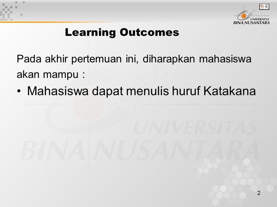 2 Learning Outcomes Pada akhir pertemuan ini, diharapkan mahasiswa akan mampu : Mahasiswa dapat menulis huruf Katakana