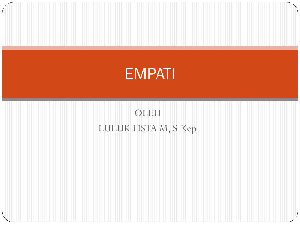 OLEH LULUK FISTA M, S.Kep EMPATI