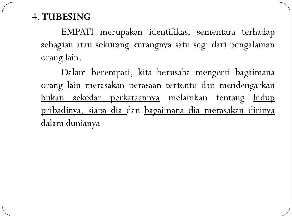 4. TUBESING EMPATI merupakan identifikasi sementara terhadap sebagian atau sekurang kurangnya satu segi dari pengalaman orang lain. Dalam berempati, k
