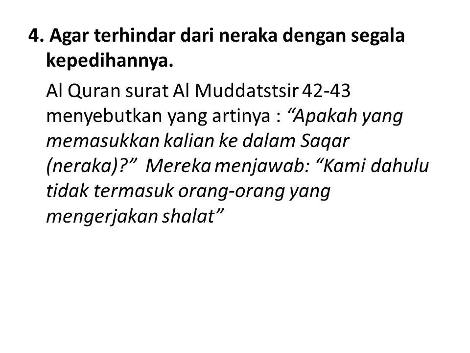 4.Agar terhindar dari neraka dengan segala kepedihannya.