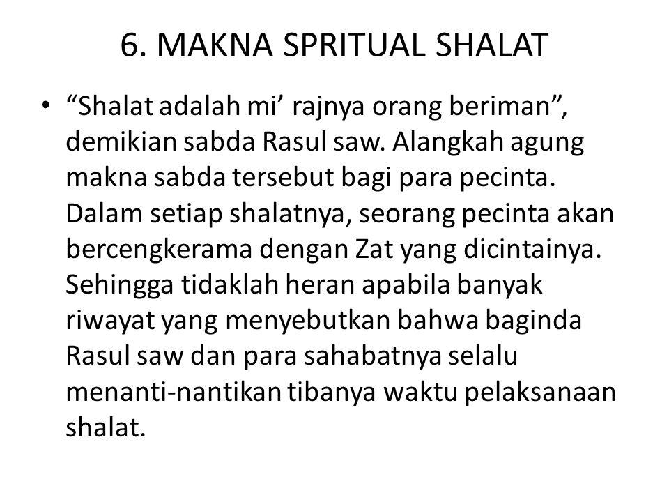 6.MAKNA SPRITUAL SHALAT Shalat adalah mi' rajnya orang beriman , demikian sabda Rasul saw.