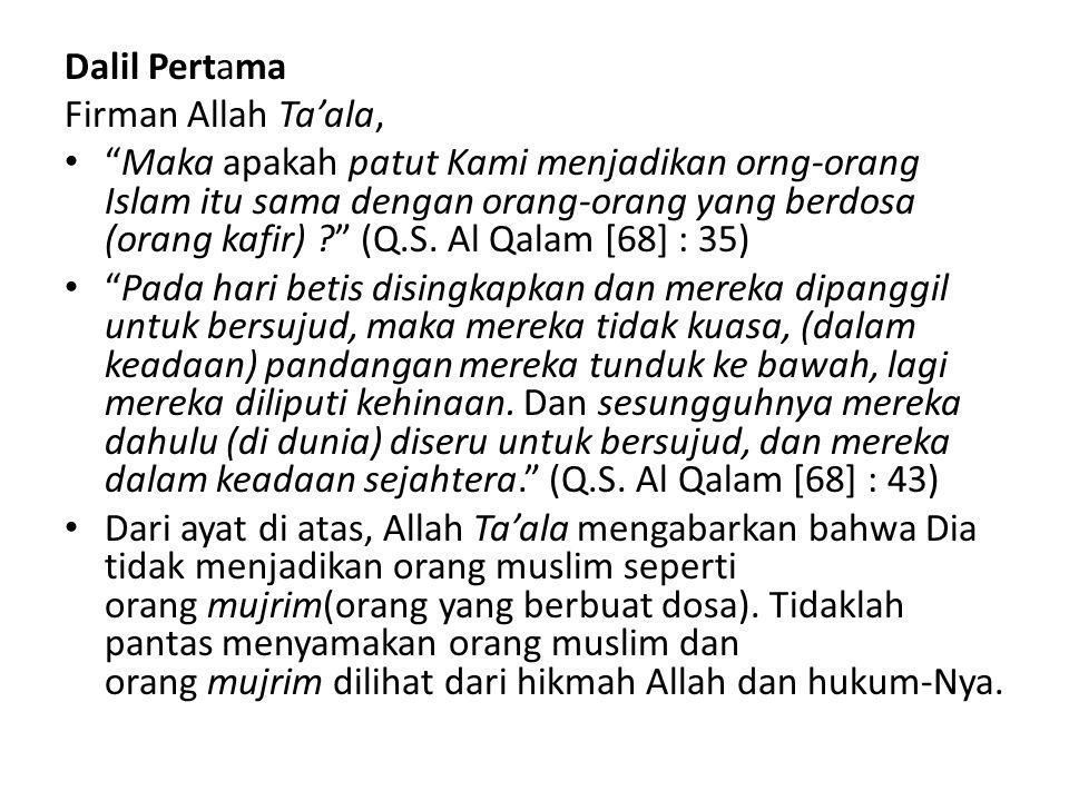 Dalil Pertama Firman Allah Ta'ala, Maka apakah patut Kami menjadikan orng-orang Islam itu sama dengan orang-orang yang berdosa (orang kafir) ? (Q.S.