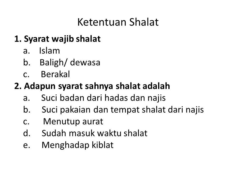 Ketentuan Shalat 1.Syarat wajib shalat a. Islam b.