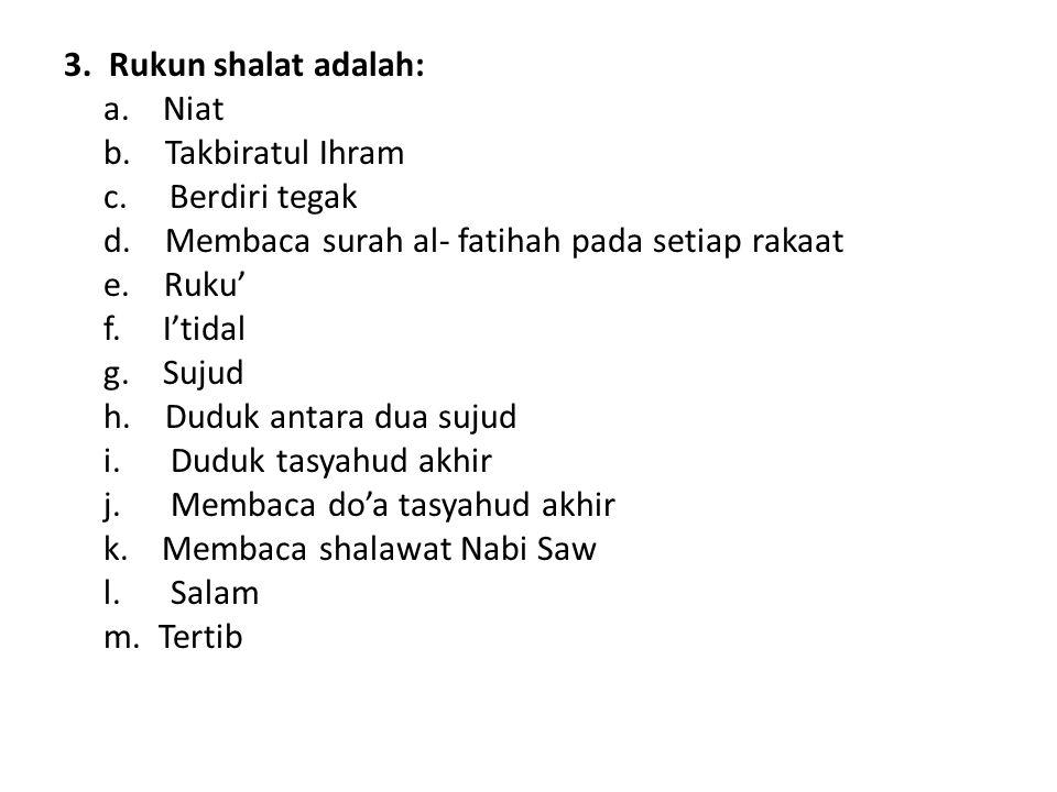 3.Rukun shalat adalah: a. Niat b. Takbiratul Ihram c.