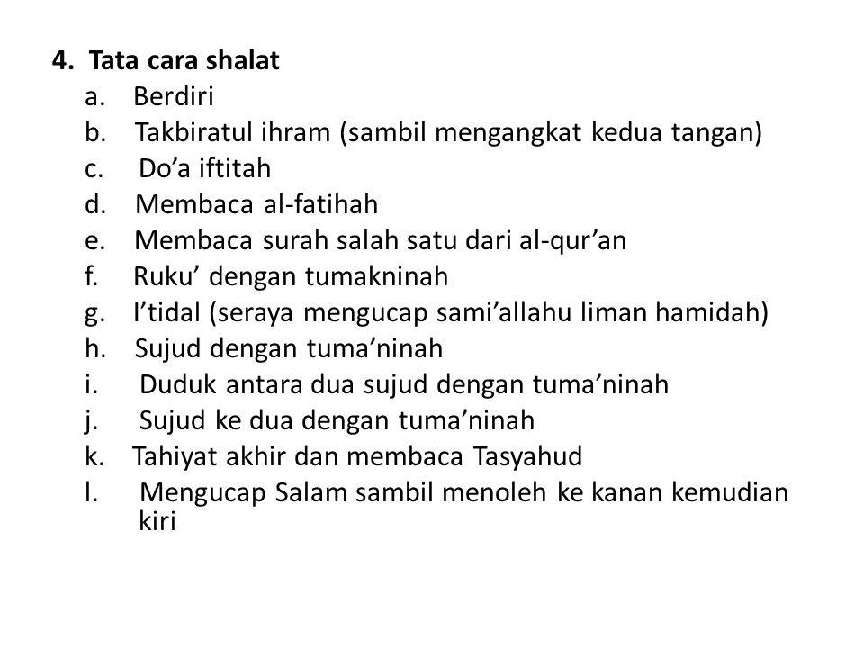 4.Tata cara shalat a. Berdiri b. Takbiratul ihram (sambil mengangkat kedua tangan) c.