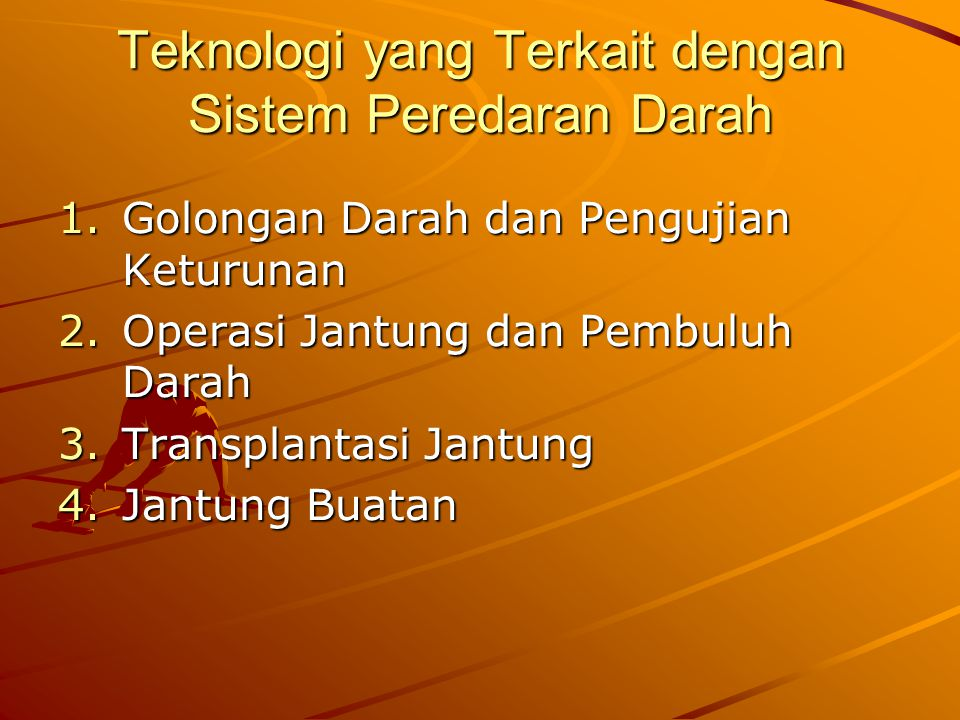 Teknologi yang Terkait dengan Sistem Peredaran Darah 1.Golongan Darah dan Pengujian Keturunan 2.Operasi Jantung dan Pembuluh Darah 3.Transplantasi Jantung 4.Jantung Buatan