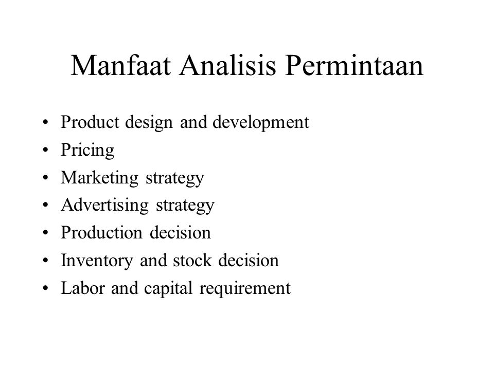 Manfaat Analisis Permintaan Product design and development Pricing Marketing strategy Advertising strategy Production decision Inventory and stock dec